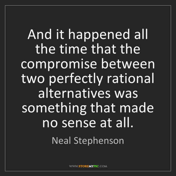 Neal Stephenson: And it happened all the time that the compromise between...