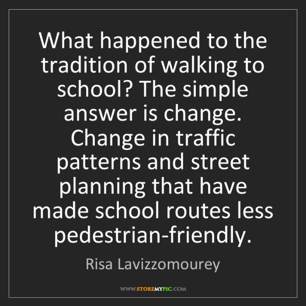 Risa Lavizzomourey: What happened to the tradition of walking to school?...