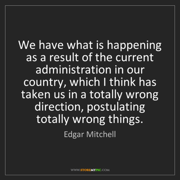 Edgar Mitchell: We have what is happening as a result of the current...