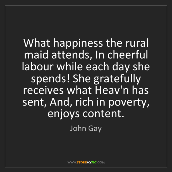 John Gay: What happiness the rural maid attends, In cheerful labour...