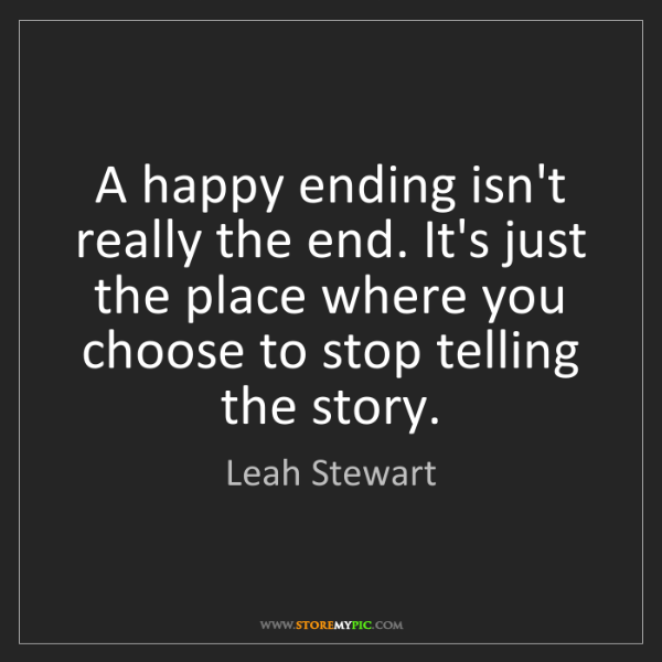 Leah Stewart: A happy ending isn't really the end. It's just the place...