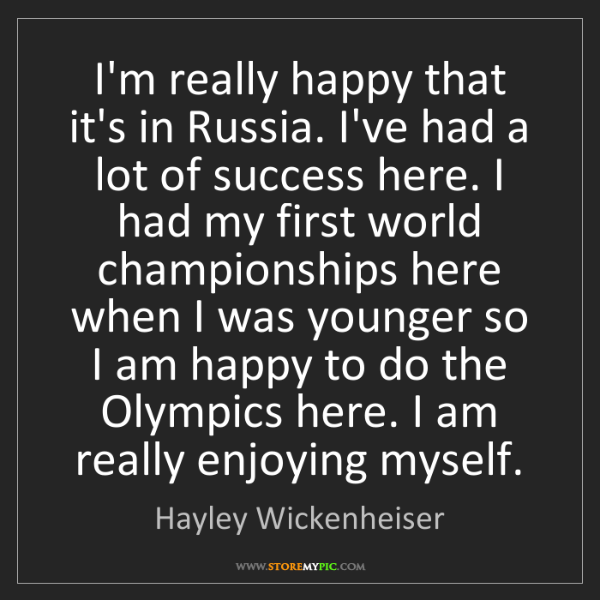 Hayley Wickenheiser: I'm really happy that it's in Russia. I've had a lot...