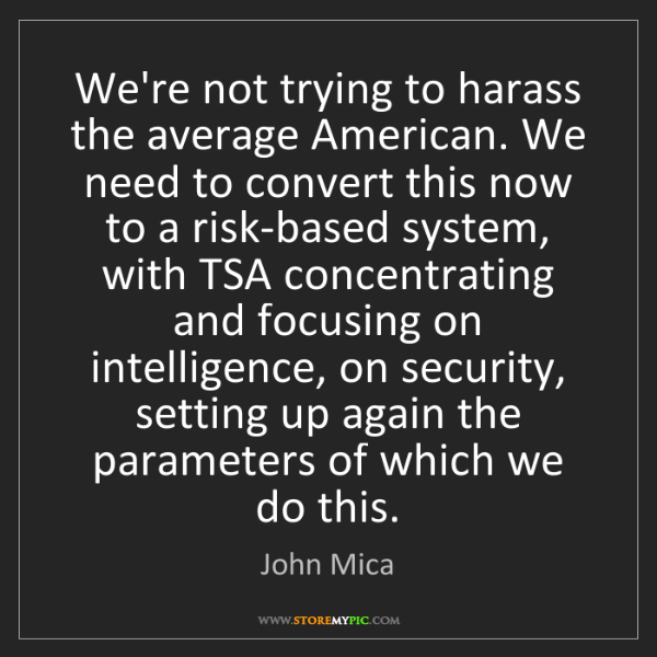 John Mica: We're not trying to harass the average American. We need...