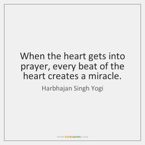 When the heart gets into prayer, every beat of the heart creates ...