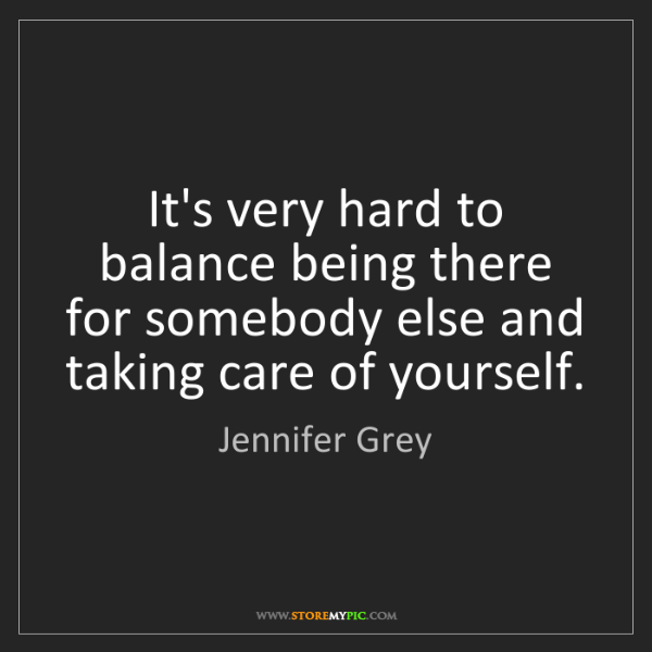 Jennifer Grey: It's very hard to balance being there for somebody else...