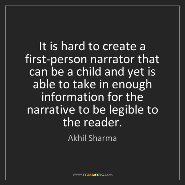 Akhil Sharma: It is hard to create a first-person narrator that can...