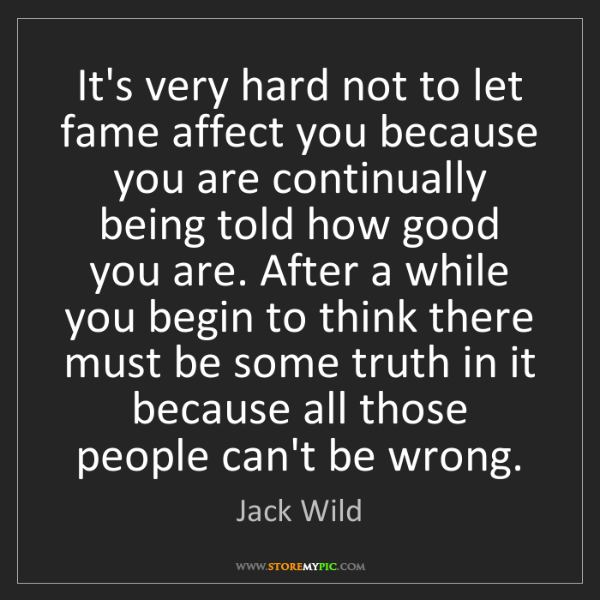 Jack Wild: It's very hard not to let fame affect you because you...