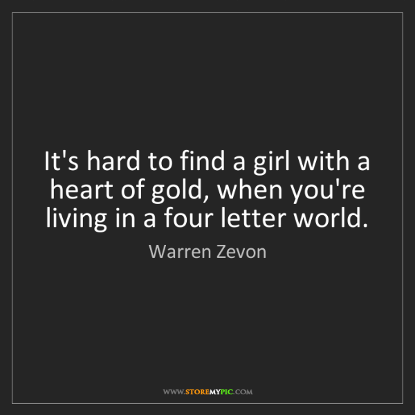 Warren Zevon: It's hard to find a girl with a heart of gold, when you're...