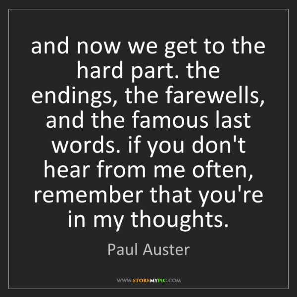 Paul Auster: and now we get to the hard part. the endings, the farewells,...
