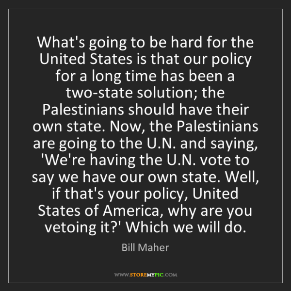 Bill Maher: What's going to be hard for the United States is that...