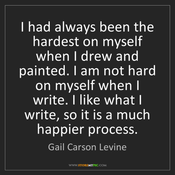Gail Carson Levine: I had always been the hardest on myself when I drew and...