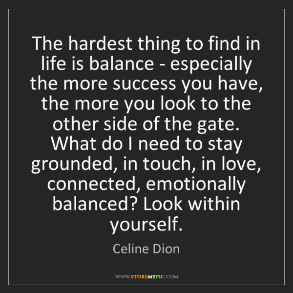 Celine Dion: The hardest thing to find in life is balance - especially...