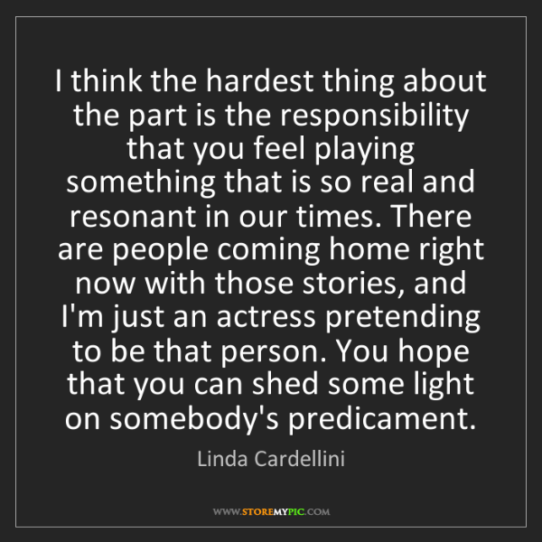Linda Cardellini: I think the hardest thing about the part is the responsibility...