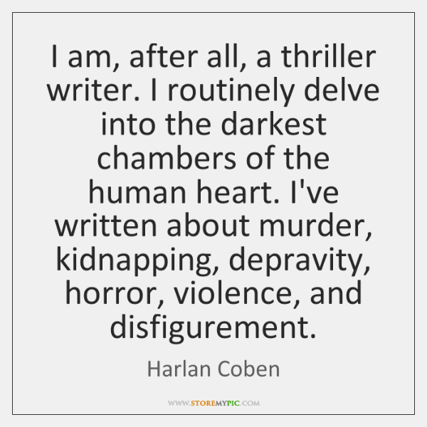I am, after all, a thriller writer. I routinely delve into the ...