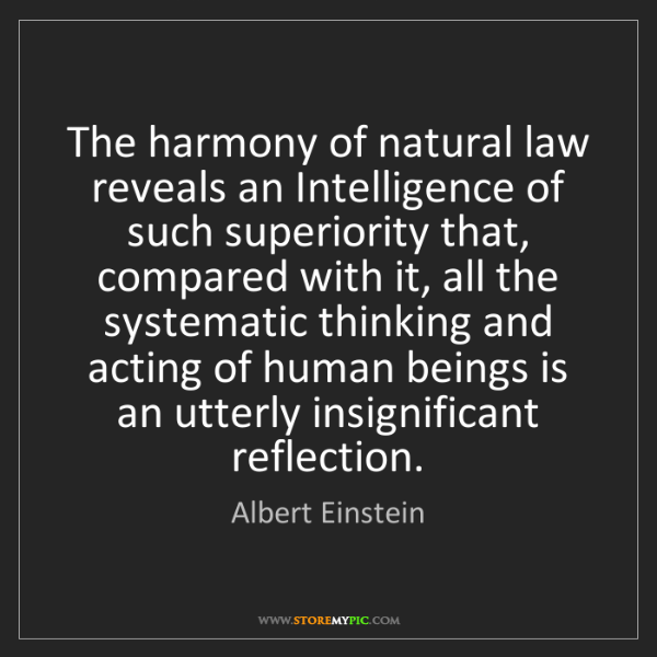 Albert Einstein: The harmony of natural law reveals an Intelligence of...