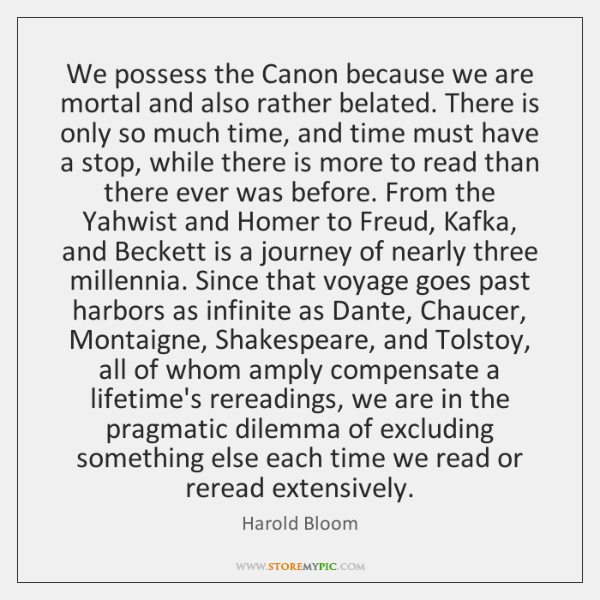 We possess the Canon because we are mortal and also rather belated. ...