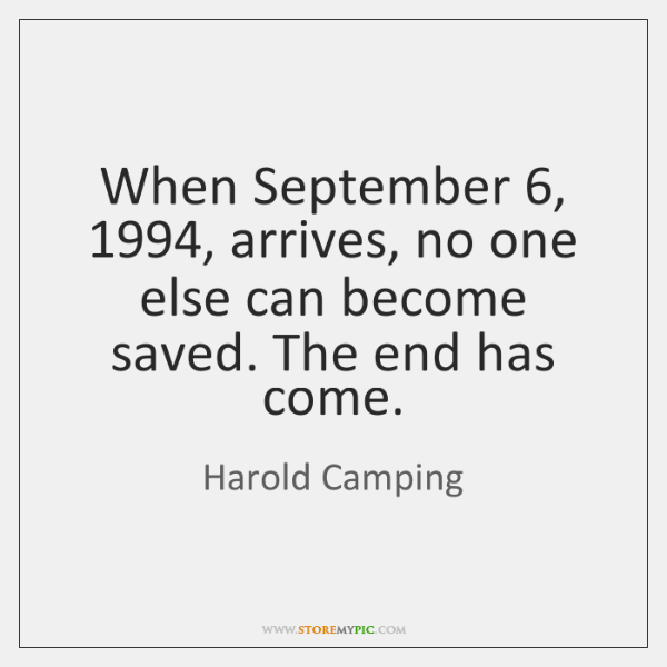 When September 6, 1994, arrives, no one else can become saved. The end has ...