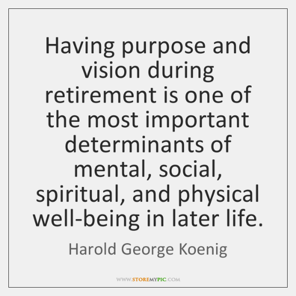 Having purpose and vision during retirement is one of the most important ...