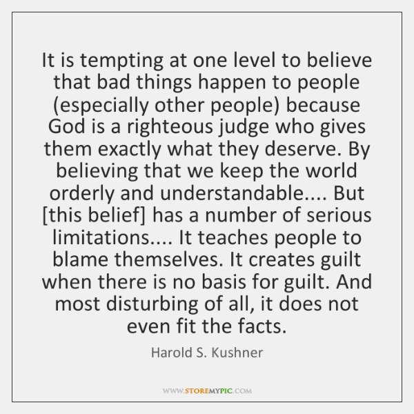 It is tempting at one level to believe that bad things happen ...