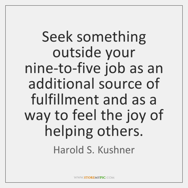 Seek something outside your nine-to-five job as an additional source of fulfillment ...