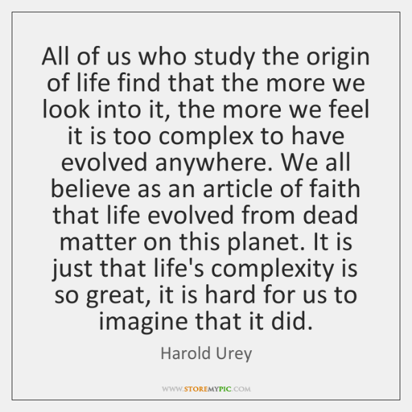 All of us who study the origin of life find that the ...