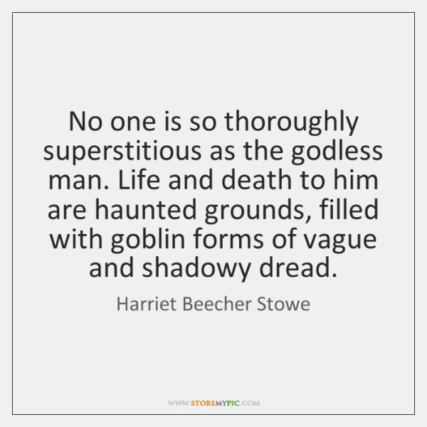 No one is so thoroughly superstitious as the godless man. Life and ...