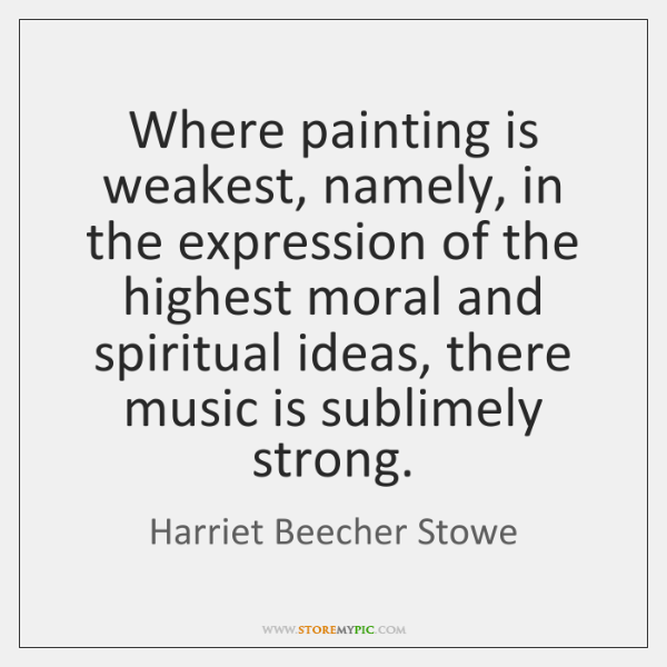 Where painting is weakest, namely, in the expression of the highest moral ...