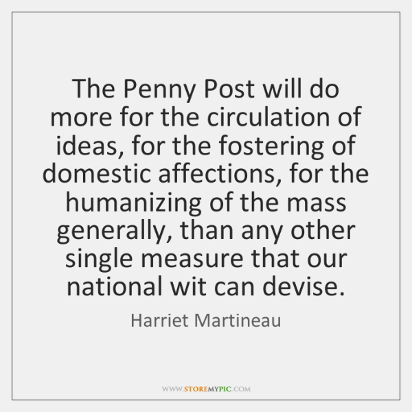 The Penny Post will do more for the circulation of ideas, for ...