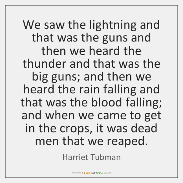 We saw the lightning and that was the guns and then we ...