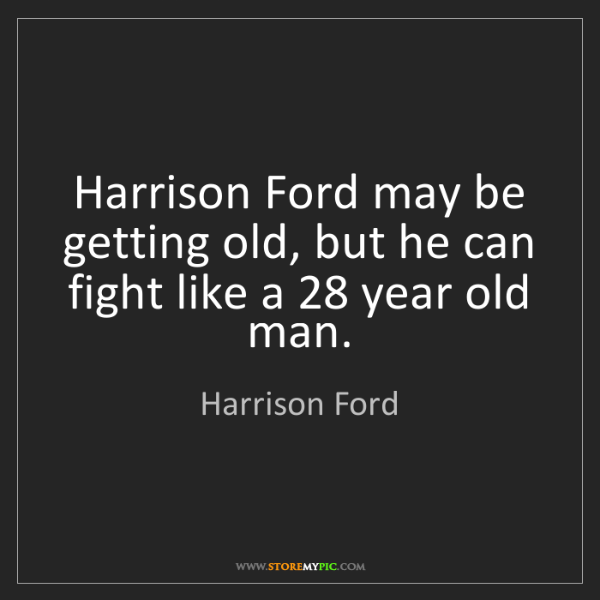 Harrison Ford: Harrison Ford may be getting old, but he can fight like...
