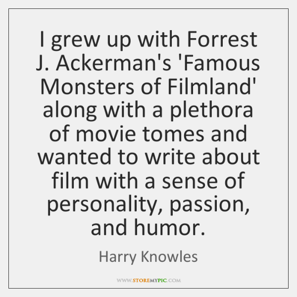 I grew up with Forrest J. Ackerman's 'Famous Monsters of Filmland' along ...