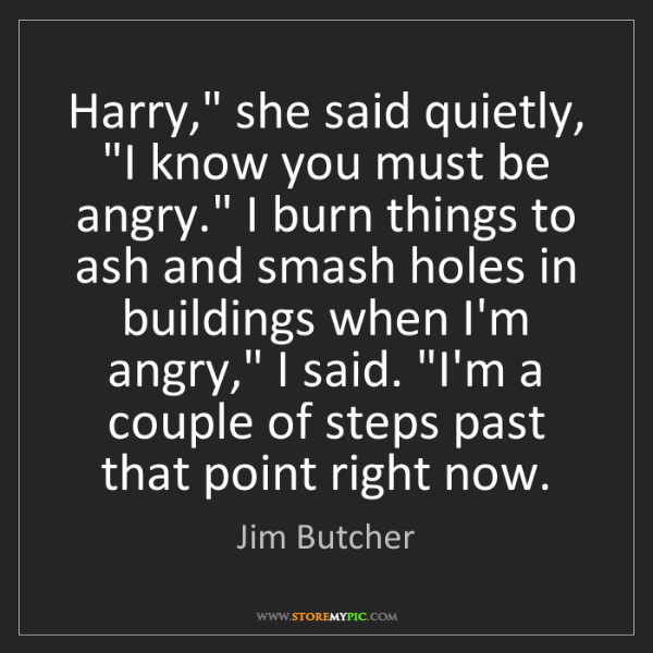 "Jim Butcher: Harry,"" she said quietly, ""I know you must be angry.""..."