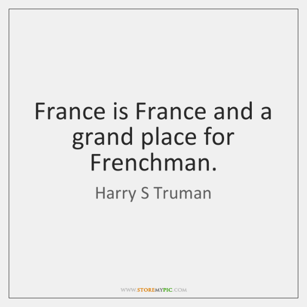 France is France and a grand place for Frenchman.