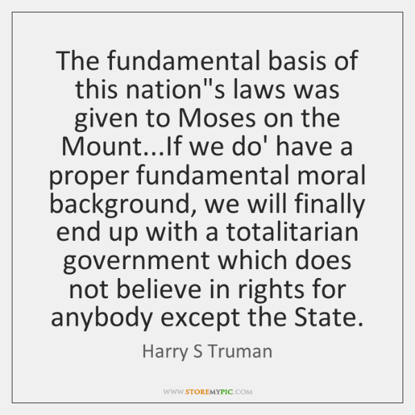 The fundamental basis of this nation's laws was given to Moses on ...