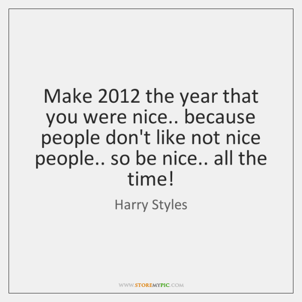 Make 2012 the year that you were nice.. because people don't like not ...