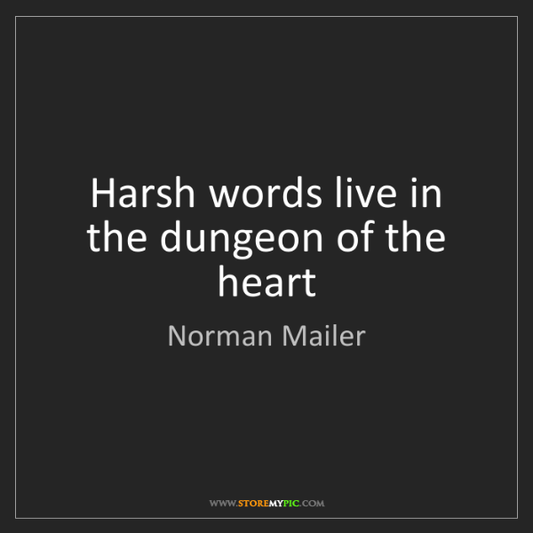 Norman Mailer: Harsh words live in the dungeon of the heart
