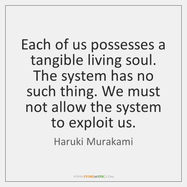 Each of us possesses a tangible living soul. The system has no ...