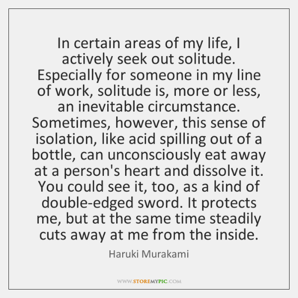In certain areas of my life, I actively seek out solitude. Especially ...
