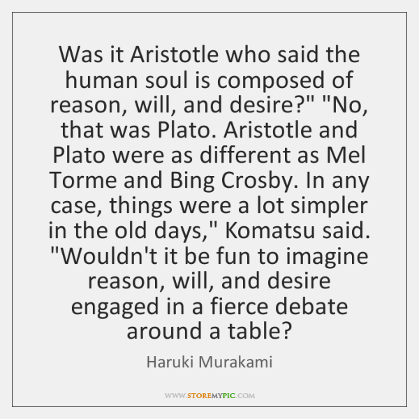 Was it Aristotle who said the human soul is composed of reason, ...