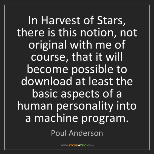 Poul Anderson: In Harvest of Stars, there is this notion, not original...