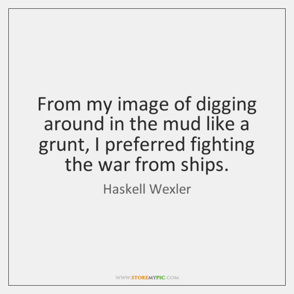 From my image of digging around in the mud like a grunt, ...