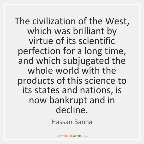 The civilization of the West, which was brilliant by virtue of its ...