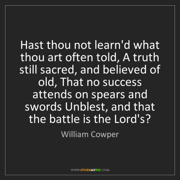 William Cowper: Hast thou not learn'd what thou art often told, A truth...