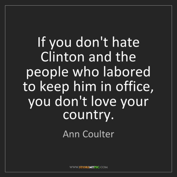 Ann Coulter: If you don't hate Clinton and the people who labored...