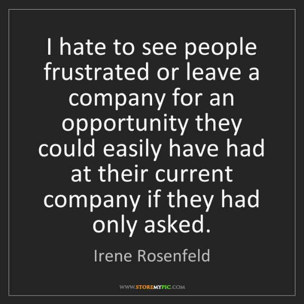 Irene Rosenfeld: I hate to see people frustrated or leave a company for...