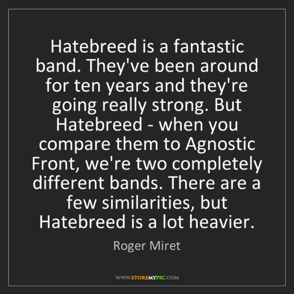 Roger Miret: Hatebreed is a fantastic band. They've been around for...