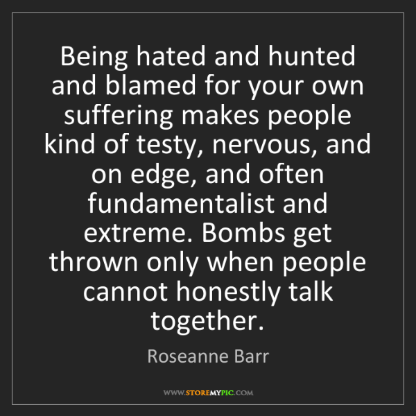 Roseanne Barr: Being hated and hunted and blamed for your own suffering...