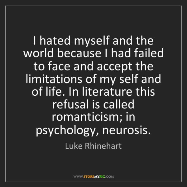 Luke Rhinehart: I hated myself and the world because I had failed to...