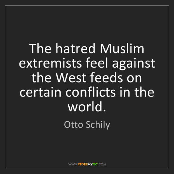 Otto Schily: The hatred Muslim extremists feel against the West feeds...