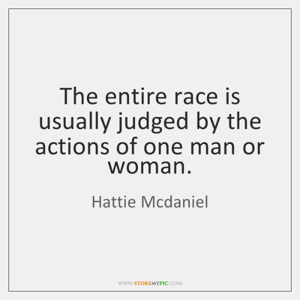 The entire race is usually judged by the actions of one man ...